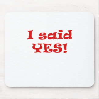 I Said Yes Mouse Pad