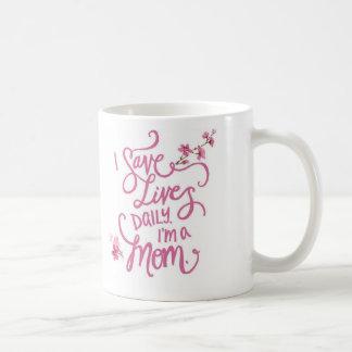 I Save Lives Daily. I'm a Mom. Mug