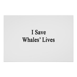 I Save Whales Lives Print