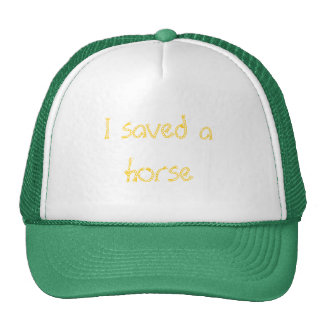 I saved a horse trucker hat
