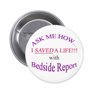 I Saved a Life with Bedside Report Pinback Button