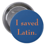 I saved Latin. 3 Inch Round Button