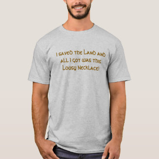 I saved the Land and all I got was this Lousy N... T-Shirt