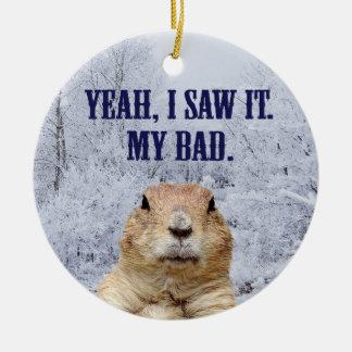 I Saw It Groundhog Day Ceramic Ornament
