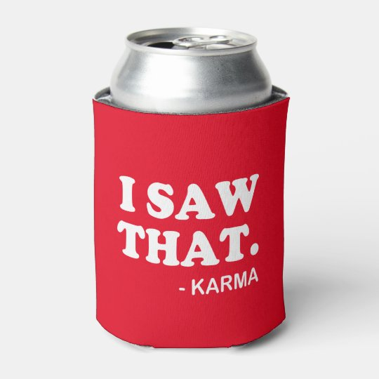 Soda Can Cooler ~ I saw that karma funny saying beer soda can cooler