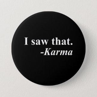 I Saw That. -Karma Pinback Button