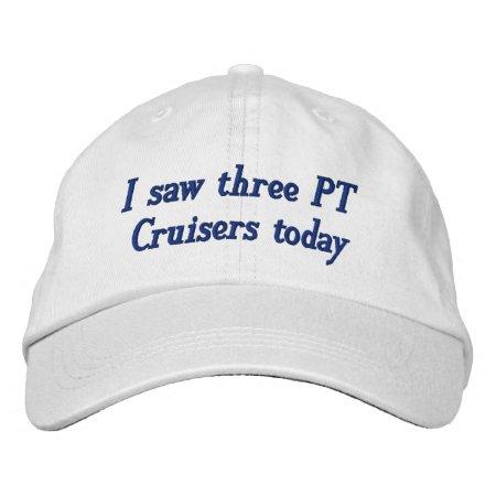 I Saw Three Pt Cruisers Today Embroidered Baseball Hat  e5e3ce184f9d