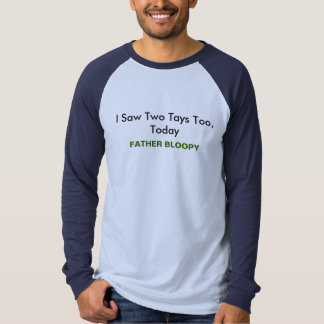 I Saw Two Tays Too, Today Shirt