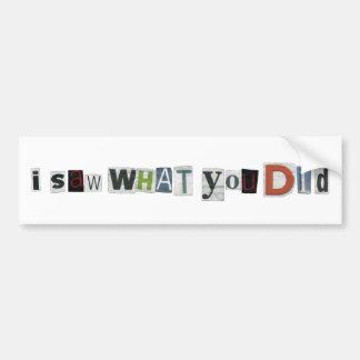 I Saw What You Did Bumper Sticker