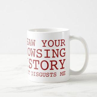 I Saw Your Browsing History And It Disgusts Me Coffee Mug
