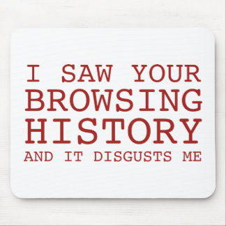 I Saw Your Browsing History And It Disgusts Me Mouse Pad