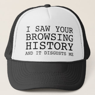 I Saw Your Browsing History And It Disgusts Me Trucker Hat