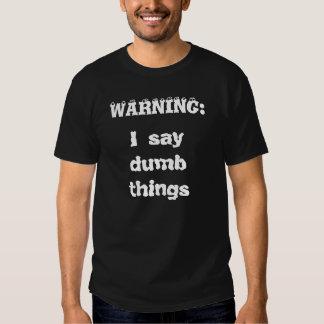 I say dumb things Tee