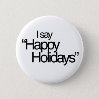 I say Happy Holidays Pinback Button