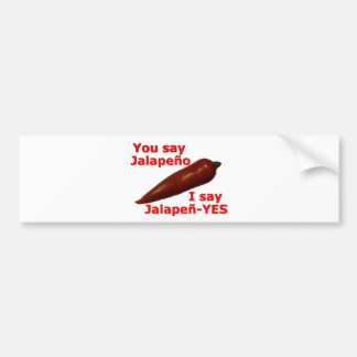 I Say Jalapen-YES Bumper Sticker