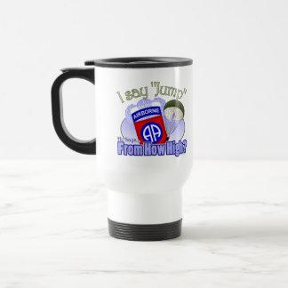 I Say Jump [82nd Airborne] 15 Oz Stainless Steel Travel Mug