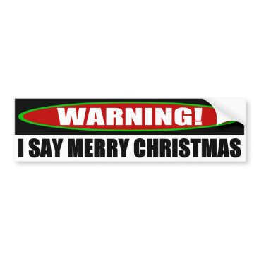 Christmas Themed I Say Merry Christmas Bumper Sticker