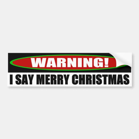 I Say Merry Christmas Bumper Sticker