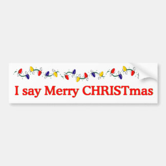 I say Merry CHRISTmas Bumper Stickers