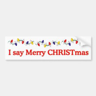 I say Merry CHRISTmas Bumper Sticker