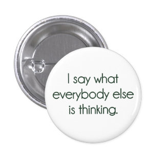 I Say What Everybody Else Is Thinking 1 Inch Round Button
