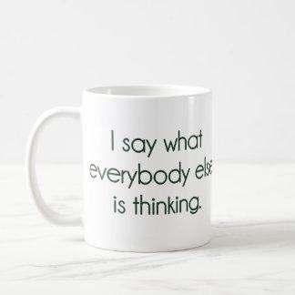 I Say What Everybody Else Is Thinking Coffee Mug