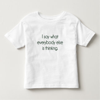 I Say What Everybody Else Is Thinking Toddler T-shirt