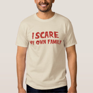 i scare my own family t shirt
