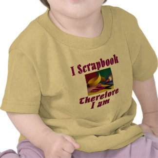 I Scrapbook therefore I Am T Shirt