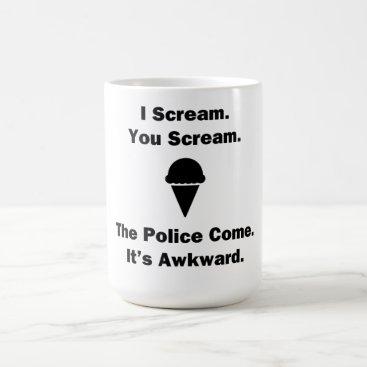 DryerDesigns I Scream You Scream Coffee Mug