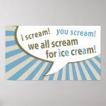 i scream! you scream! we all scream for ice cream! posters