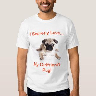 I secretly love my girlfriends pug! shirt