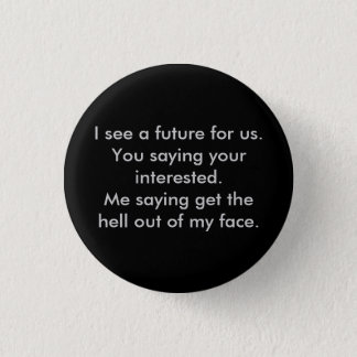 I see a future for us.You saying your intereste... Button