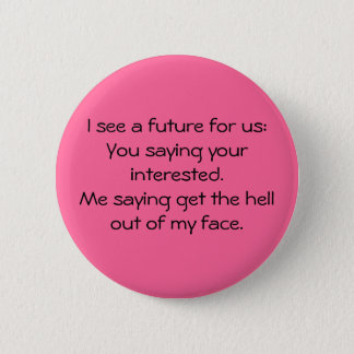 I see a future for us:You saying your intereste... Pinback Button