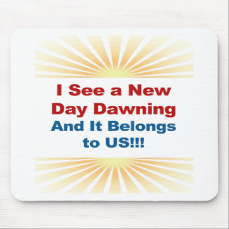 I See a New Day Dawning and It Belongs to Us Mouse Pad
