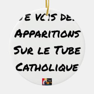 I SEE APPEARANCES ON THE CATHOLIC TUBE CERAMIC ORNAMENT