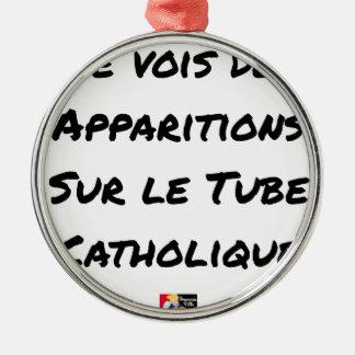 I SEE APPEARANCES ON THE CATHOLIC TUBE METAL ORNAMENT