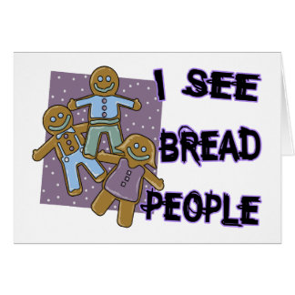 I See Bread People Greeting Card