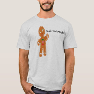 I see bread people T-Shirt
