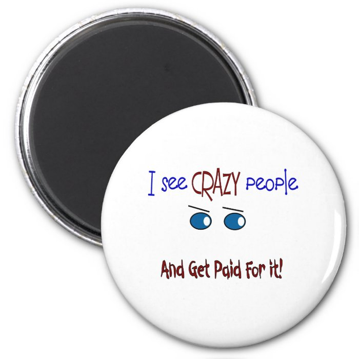 """""""I see crazy people"""" 2 Inch Round Magnet"""
