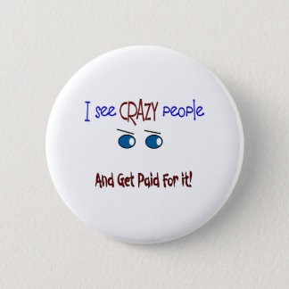 """I see crazy people"" Button"