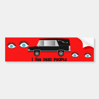 """I See Dead People"" Funeral Director Gifts Bumper Sticker"