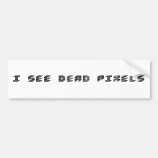 I see dead pixels bumper sticker