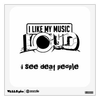 i see deaf people - i like my music LOUD Wall Deca Room Stickers