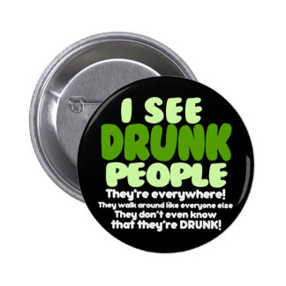 I See Drunk People Button