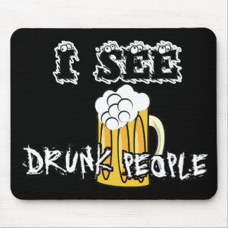 I See Drunk People Funny Stuff Mouse Pads