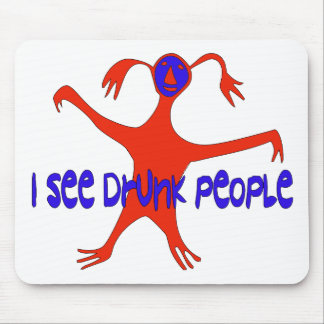 I See Drunk People Mouse Pad