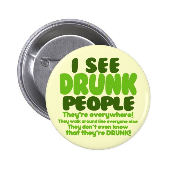 I See Drunk People Pinback Button