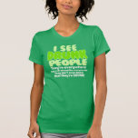 I See Drunk People Shirt