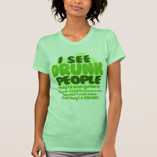 I See Drunk People Theyre Everywhere T Shirt